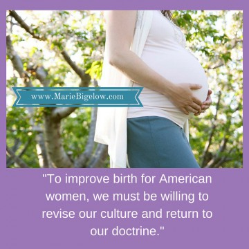To improve birth for American women, we must be willing to revise our culture and return to our doctrine.